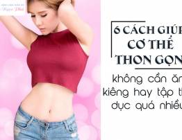 6 CÁCH GIÚP CƠ THỂ THON GỌN NHANH CHÓNG - BenhVienNgocPhu.Com