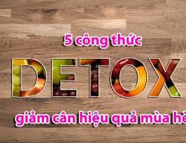 5 CÔNG THỨC DETOX GIẢM CÂN HIỆU QUẢ NGÀY HÈ - BenhVienNgocPhu.Com